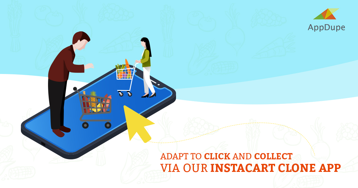 Adapt to click and collect via our Instacart clone app – Blog | Appdupe